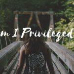 Am I Privileged  1 150x150 - Czym jest przywilej i dlaczego tak trudno nam go uznać?